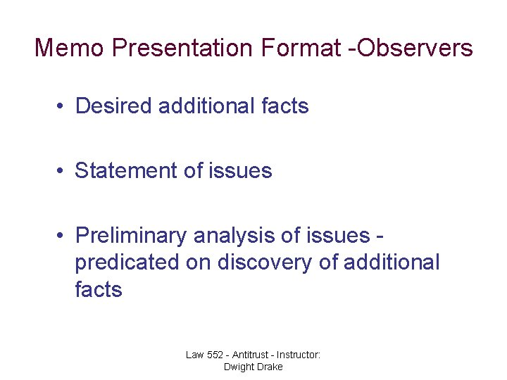 Memo Presentation Format -Observers • Desired additional facts • Statement of issues • Preliminary