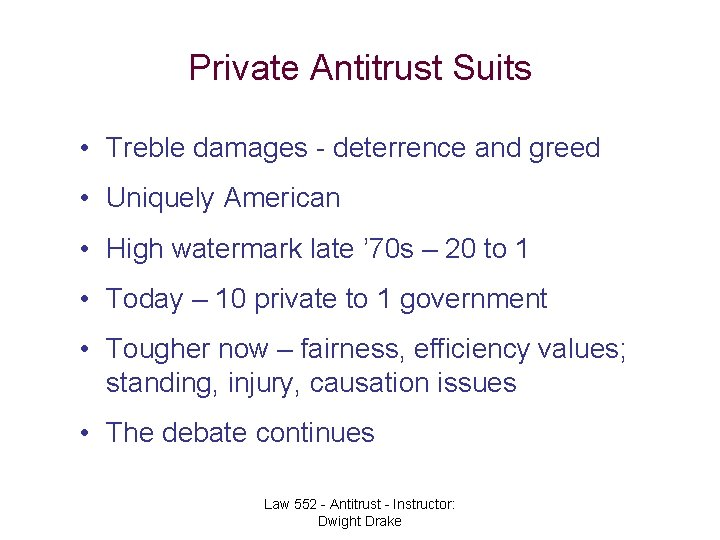Private Antitrust Suits • Treble damages - deterrence and greed • Uniquely American •