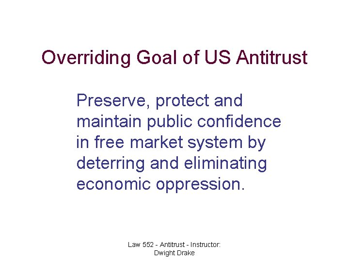 Overriding Goal of US Antitrust Preserve, protect and maintain public confidence in free market