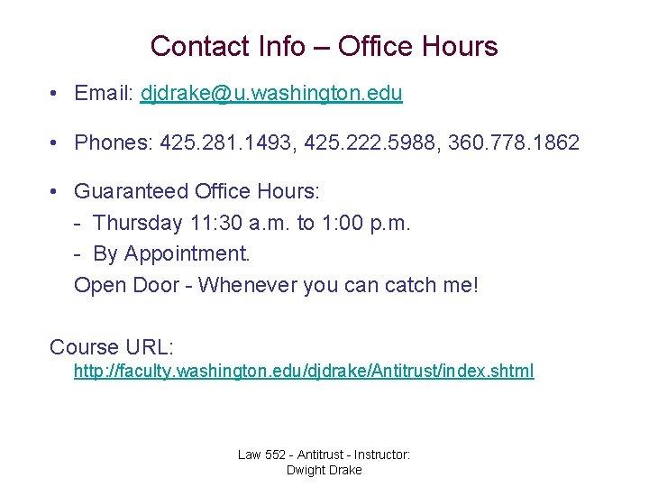 Contact Info – Office Hours • Email: djdrake@u. washington. edu • Phones: 425. 281.