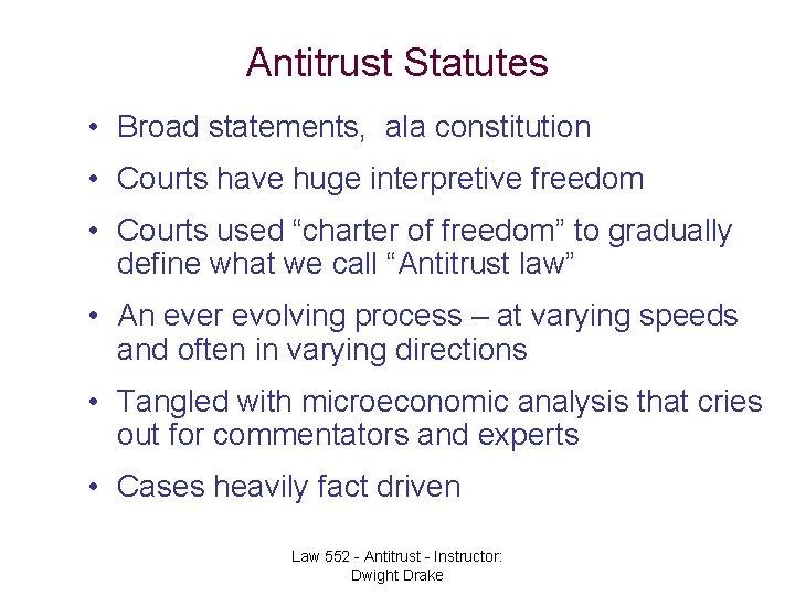 Antitrust Statutes • Broad statements, ala constitution • Courts have huge interpretive freedom •