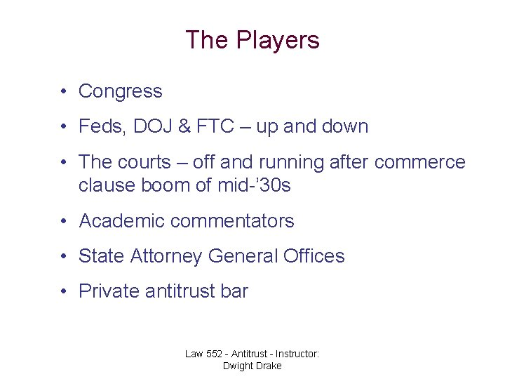 The Players • Congress • Feds, DOJ & FTC – up and down •