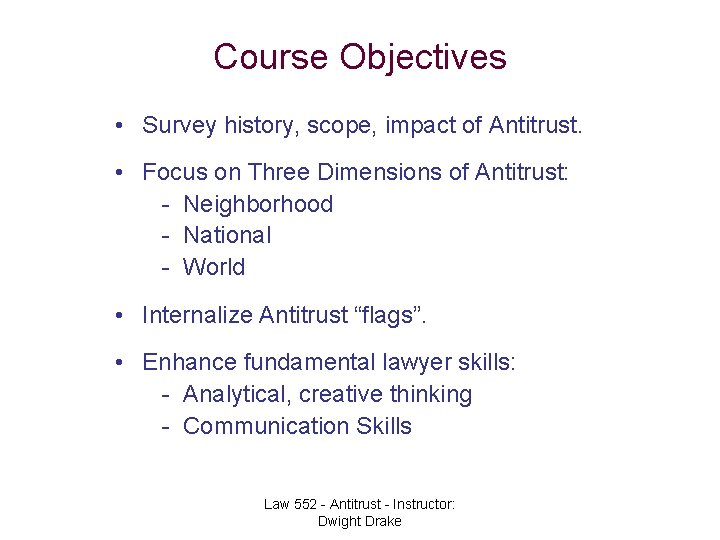 Course Objectives • Survey history, scope, impact of Antitrust. • Focus on Three Dimensions