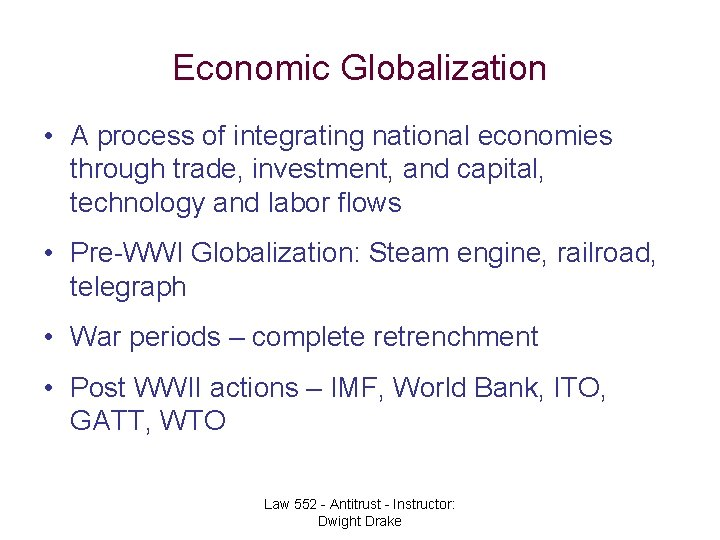 Economic Globalization • A process of integrating national economies through trade, investment, and capital,