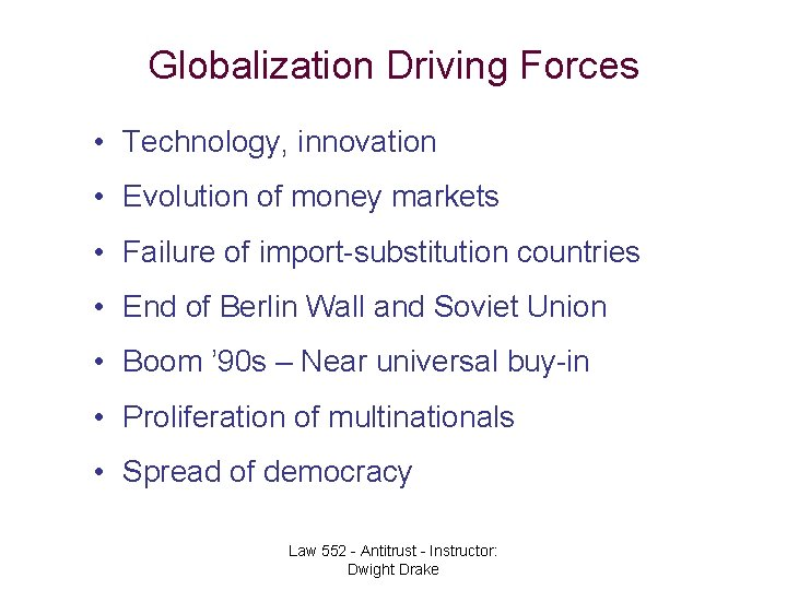 Globalization Driving Forces • Technology, innovation • Evolution of money markets • Failure of