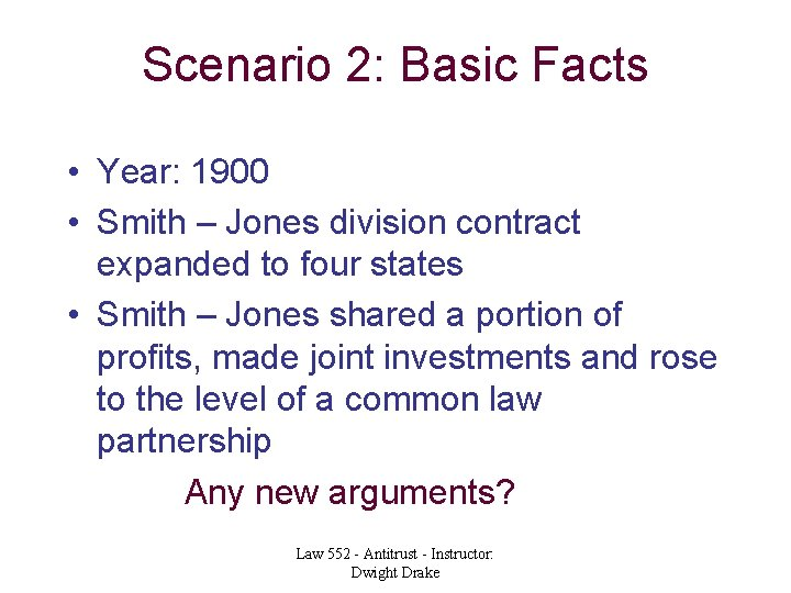 Scenario 2: Basic Facts • Year: 1900 • Smith – Jones division contract expanded