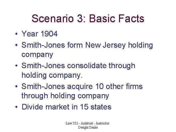 Scenario 3: Basic Facts • Year 1904 • Smith-Jones form New Jersey holding company