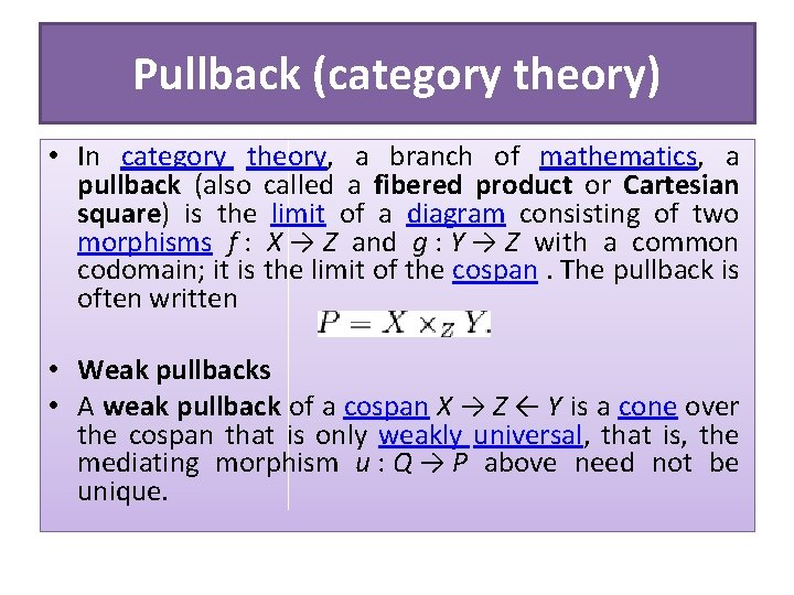 Pullback (category theory) • In category theory, a branch of mathematics, a pullback (also