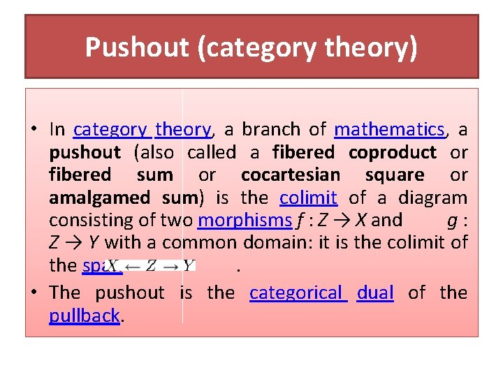 Pushout (category theory) • In category theory, a branch of mathematics, a pushout (also