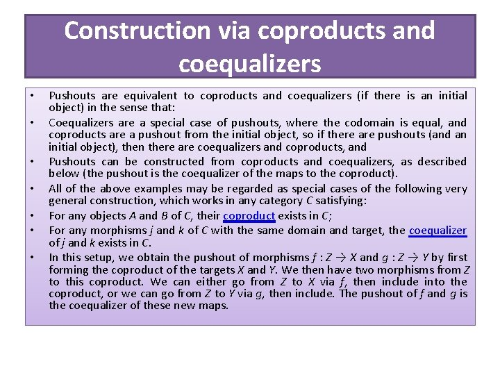 Construction via coproducts and coequalizers • • Pushouts are equivalent to coproducts and coequalizers