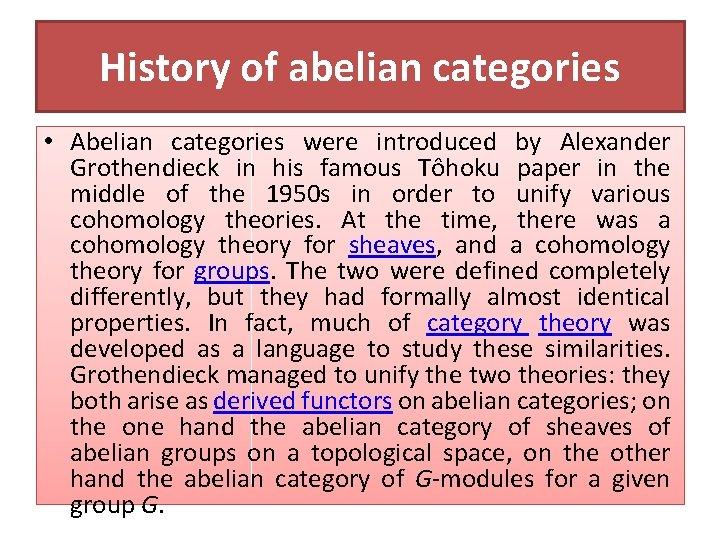 History of abelian categories • Abelian categories were introduced by Alexander Grothendieck in his