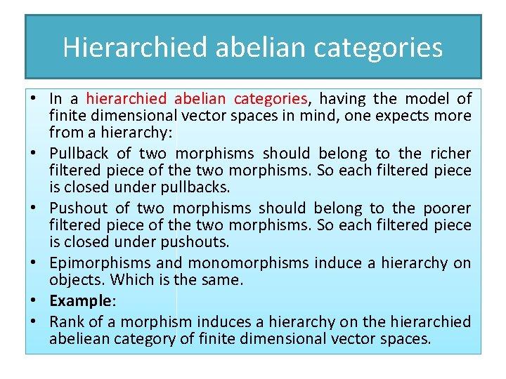 Hierarchied abelian categories • In a hierarchied abelian categories, having the model of finite