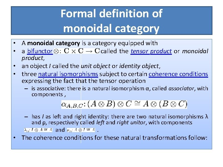 Formal definition of monoidal category • A monoidal category is a category equipped with