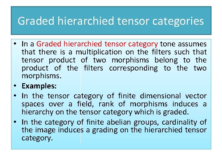 Graded hierarchied tensor categories • In a Graded hierarchied tensor category tone assumes that