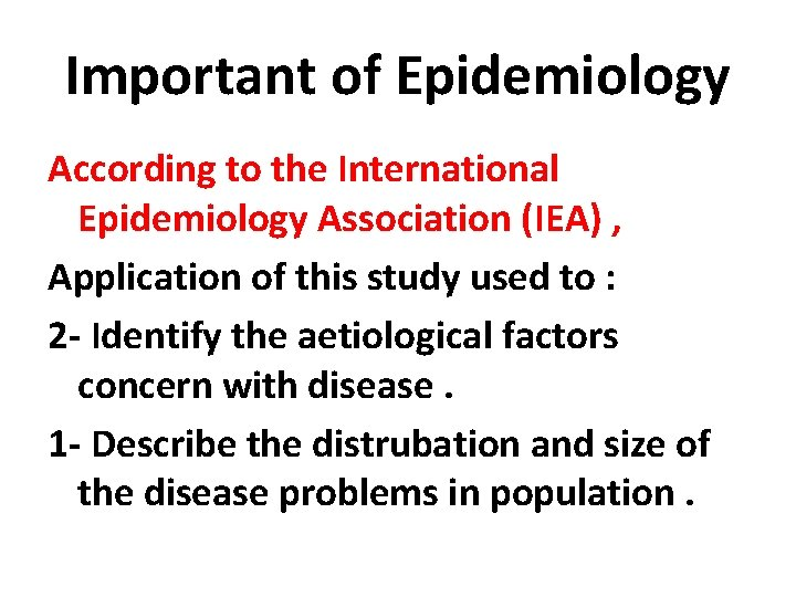 Important of Epidemiology According to the International Epidemiology Association (IEA) , Application of this