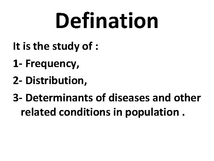 Defination It is the study of : 1 - Frequency, 2 - Distribution, 3