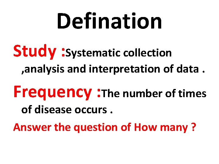 Defination Study : Systematic collection , analysis and interpretation of data. Frequency : The