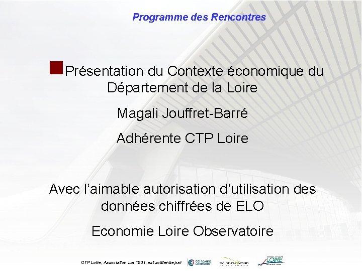 Programme des Rencontres n. Présentation du Contexte économique du Département de la Loire Magali