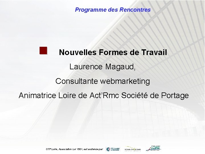 Programme des Rencontres n Nouvelles Formes de Travail Laurence Magaud, Consultante webmarketing Animatrice Loire