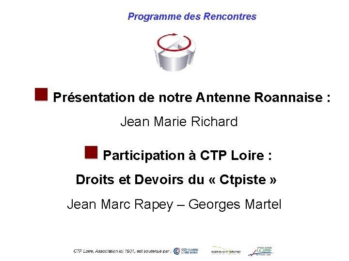 Programme des Rencontres n Présentation de notre Antenne Roannaise : Jean Marie Richard n