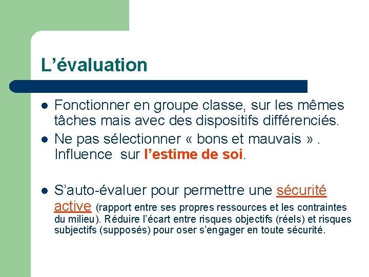 L'évaluation Fonctionner en groupe classe, sur les mêmes tâches mais avec des dispositifs différenciés.