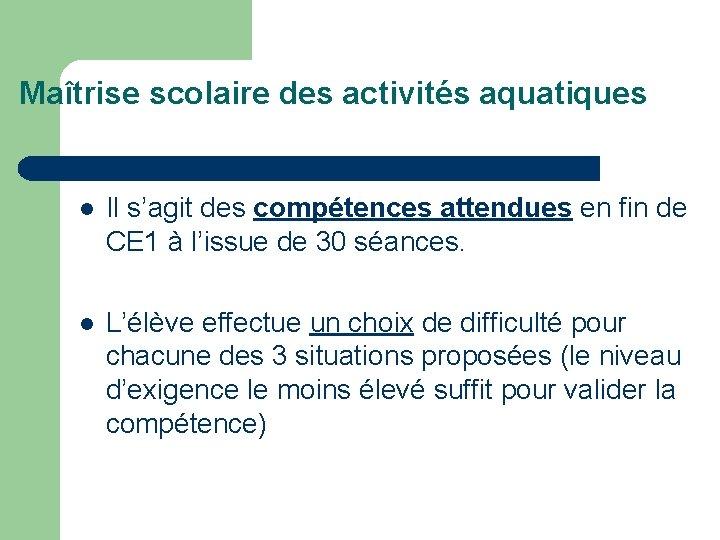 Maîtrise scolaire des activités aquatiques Il s'agit des compétences attendues en fin de CE