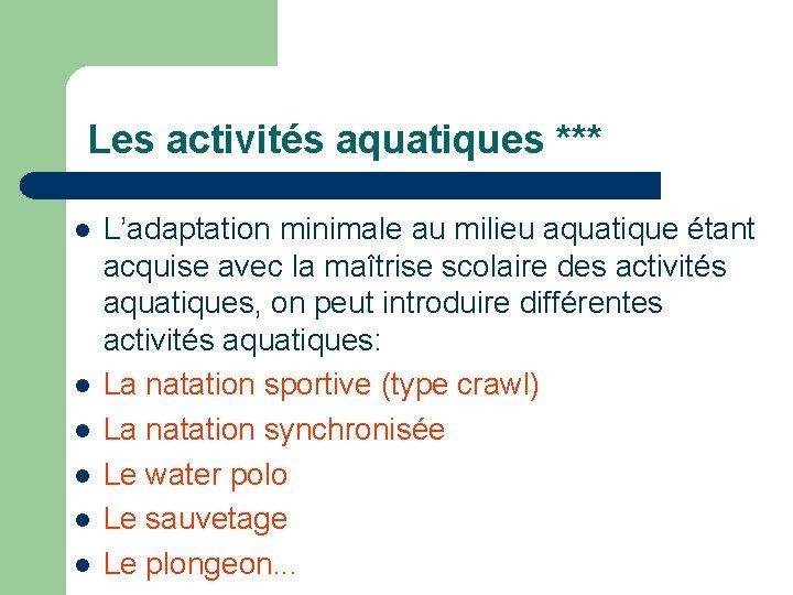 Les activités aquatiques *** L'adaptation minimale au milieu aquatique étant acquise avec la maîtrise
