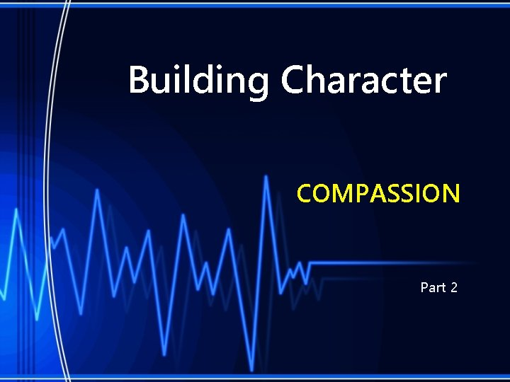 Building Character COMPASSION Part 2