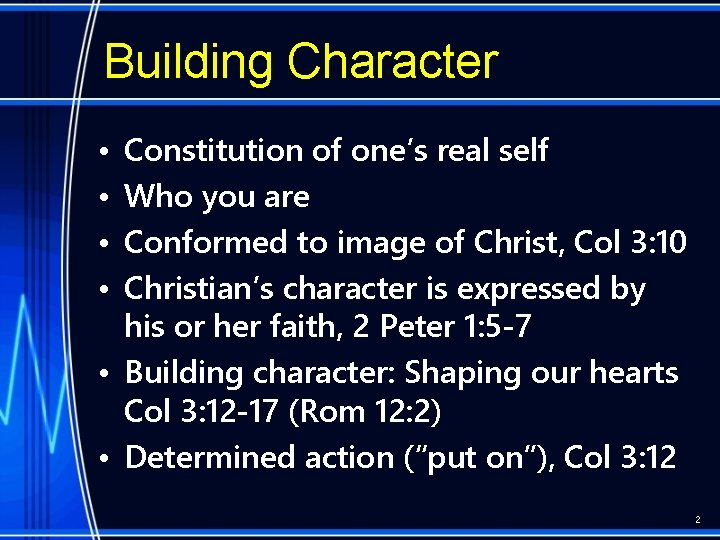 Building Character • • Constitution of one's real self Who you are Conformed to