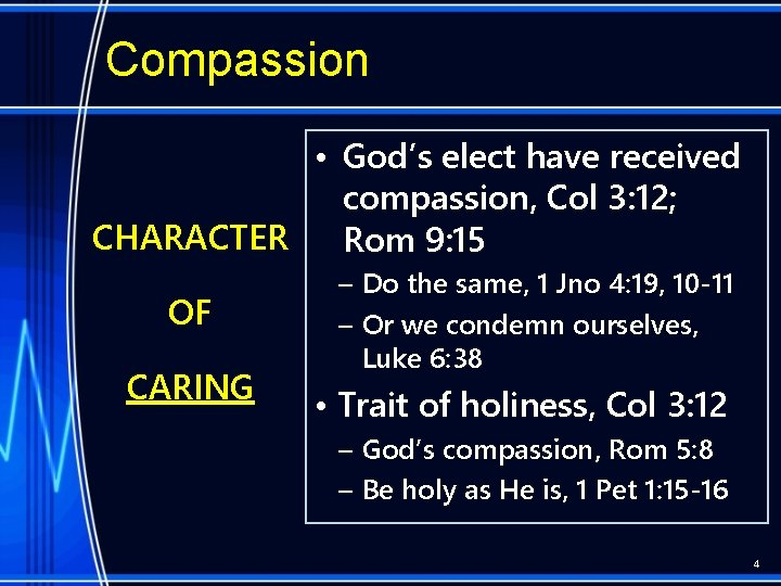 Compassion • God's elect have received compassion, Col 3: 12; CHARACTER Rom 9: 15