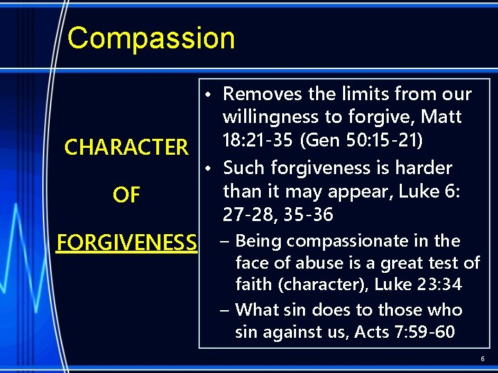 Compassion • Removes the limits from our willingness to forgive, Matt 18: 21 -35