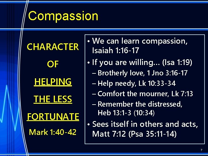 Compassion • We can learn compassion, CHARACTER Isaiah 1: 16 -17 • If you