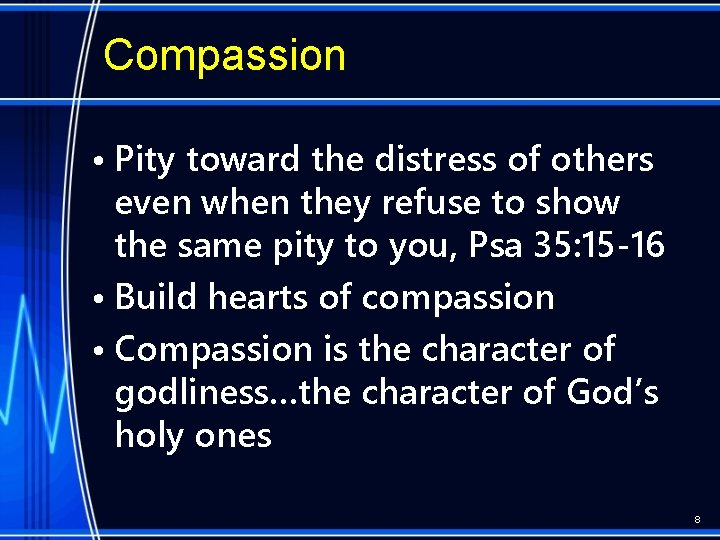 Compassion • Pity toward the distress of others even when they refuse to show