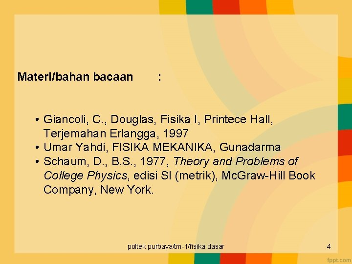 Materi/bahan bacaan : • Giancoli, C. , Douglas, Fisika I, Printece Hall, Terjemahan Erlangga,
