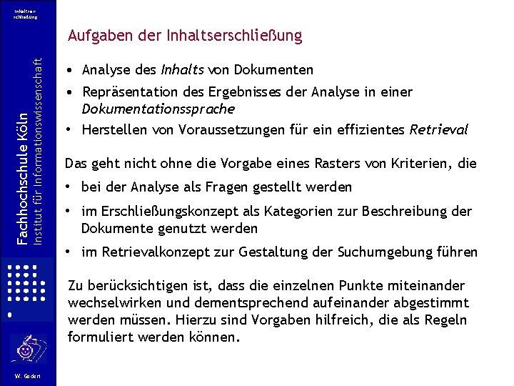 Inhaltserschließung Institut für Informationswissenschaft Fachhochschule Köln Aufgaben der Inhaltserschließung • Analyse des Inhalts von