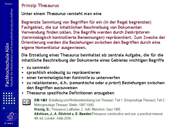 Fakultät für Informations-und Kommunikationswissenschaften Fachhochschule Köln Thesauri Prinzip Thesaurus Unter einem Thesaurus versteht man