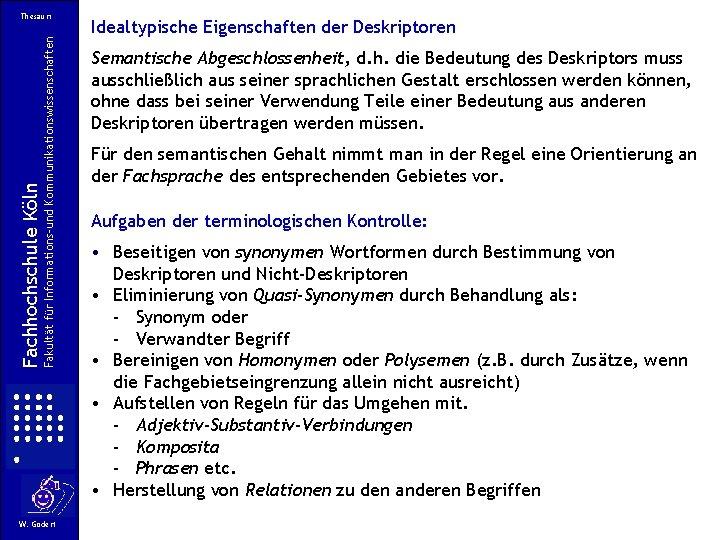 Fakultät für Informations-und Kommunikationswissenschaften Fachhochschule Köln Thesauri W. Gödert Idealtypische Eigenschaften der Deskriptoren Semantische