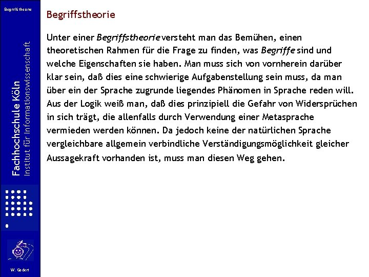 Institut für Informationswissenschaft Fachhochschule Köln Begriffstheorie W. Gödert Begriffstheorie Unter einer Begriffstheorie versteht man