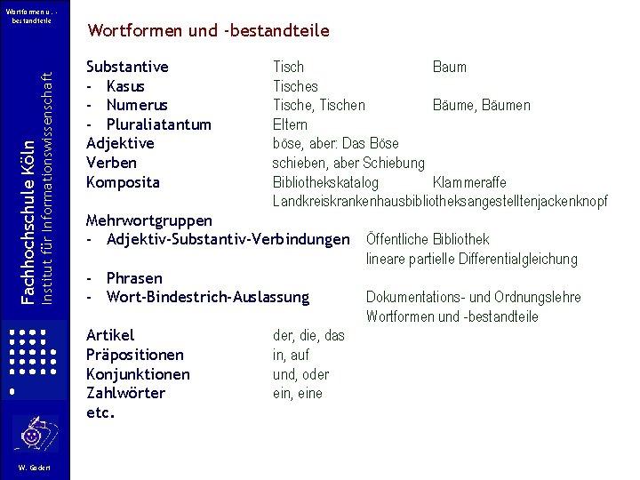 Institut für Informationswissenschaft Fachhochschule Köln Wortformen u. bestandteile Wortformen und -bestandteile Substantive - Kasus