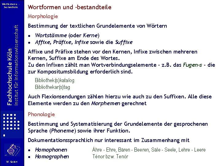 Wortformen u. bestandteile Wortformen und -bestandteile Institut für Informationswissenschaft Fachhochschule Köln Morphologie Bestimmung der
