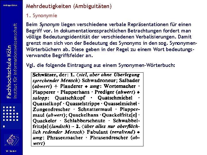 Ambiguitäten Mehrdeutigkeiten (Ambiguitäten) Institut für Informationswissenschaft Fachhochschule Köln 1. Synonymie W. Gödert Beim Synonym