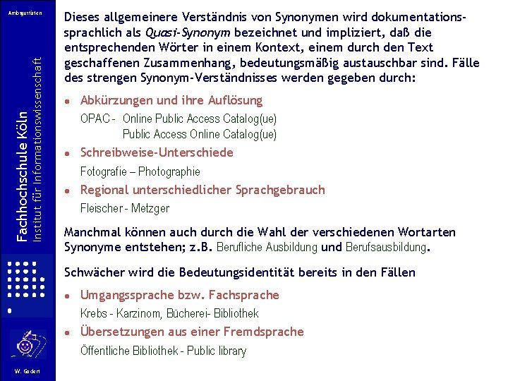 Institut für Informationswissenschaft Fachhochschule Köln Ambiguitäten Dieses allgemeinere Verständnis von Synonymen wird dokumentationssprachlich als