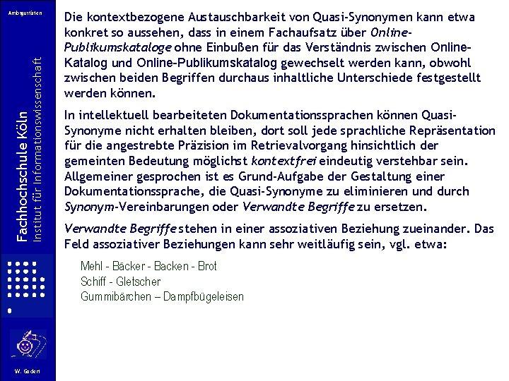 Institut für Informationswissenschaft Fachhochschule Köln Ambiguitäten Die kontextbezogene Austauschbarkeit von Quasi-Synonymen kann etwa konkret