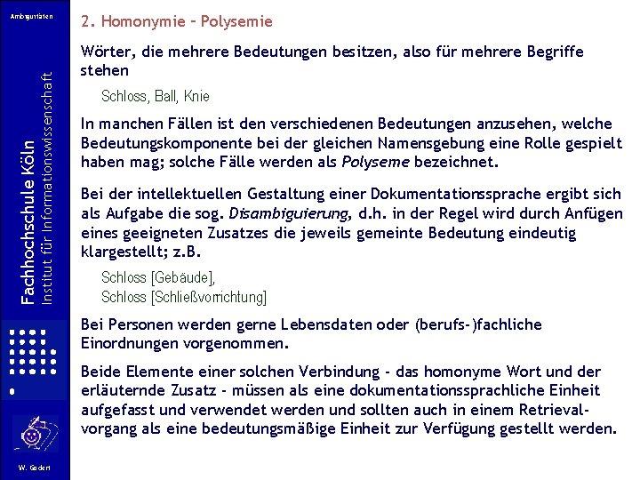 Institut für Informationswissenschaft Fachhochschule Köln Ambiguitäten 2. Homonymie – Polysemie Wörter, die mehrere Bedeutungen