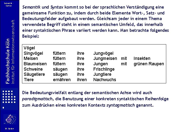 Institut für Informationswissenschaft Fachhochschule Köln Semantik Syntax Semantik und Syntax kommt so bei der