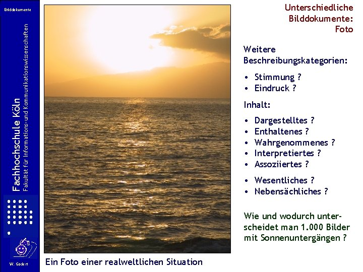 Unterschiedliche Bilddokumente: Foto Fakultät für Informations-und Kommunikationswissenschaften Fachhochschule Köln Bilddokumente Weitere Beschreibungskategorien: • Stimmung