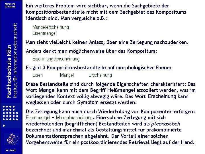 Institut für Informationswissenschaft Fachhochschule Köln Komposita Zerlegung Ein weiteres Problem wird sichtbar, wenn die