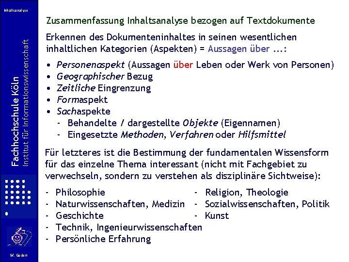 Inhaltsanalyse Institut für Informationswissenschaft Fachhochschule Köln Zusammenfassung Inhaltsanalyse bezogen auf Textdokumente Erkennen des Dokumenteninhaltes