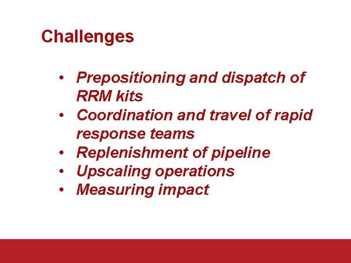 Challenges • Prepositioning and dispatch of RRM kits • Coordination and travel of rapid