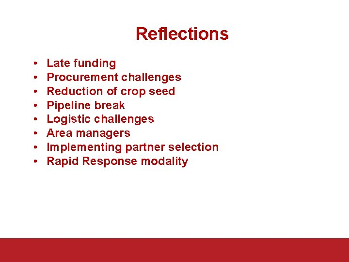 Reflections • • Late funding Procurement challenges Reduction of crop seed Pipeline break Logistic